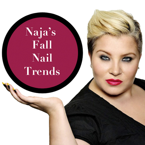 Nail Trends: Naja Predicts What Will Be Hot in Your Salon This Fall!