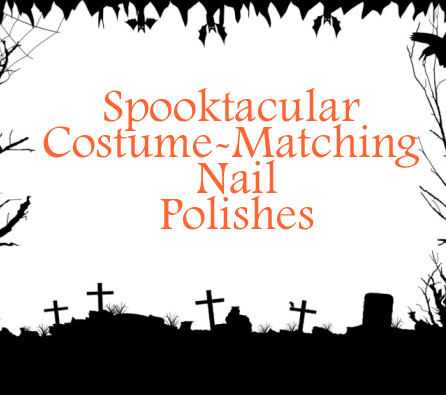 Halloween Nail Polish: Match Spellbinding Polishes With the Most Popular Halloween Costumes!